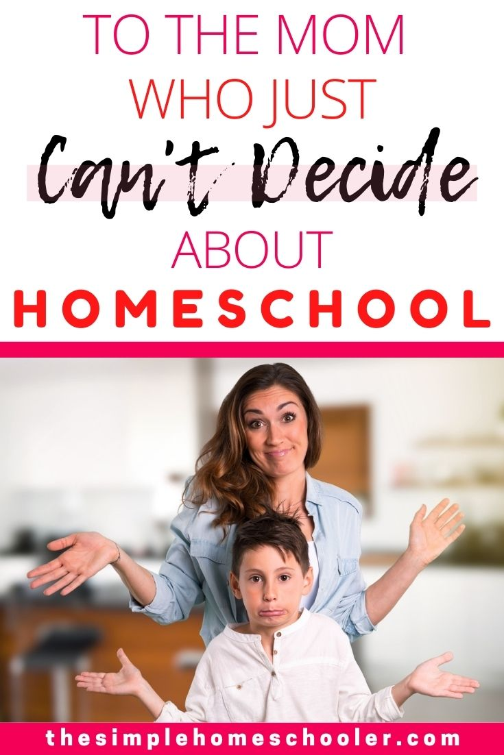 A Letter to the Mom who is Undecided on Homeschooling
