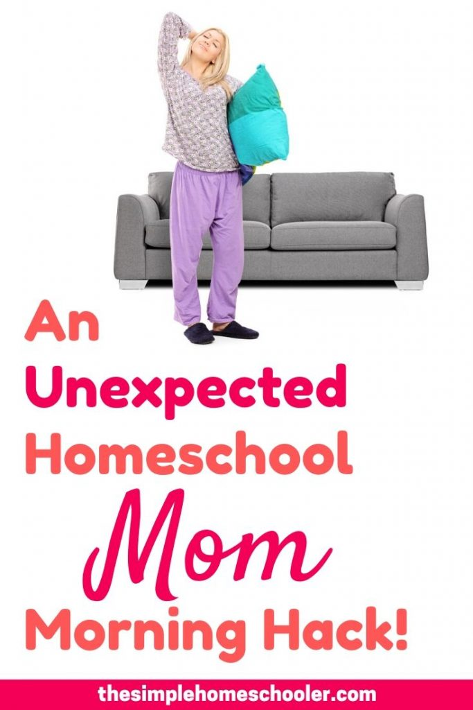 An Unexpected Homeschool Mom Morning Hack!
