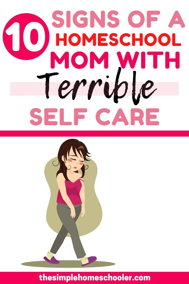 10 Signs of A Homeschool Mom with Terrible Self Care
