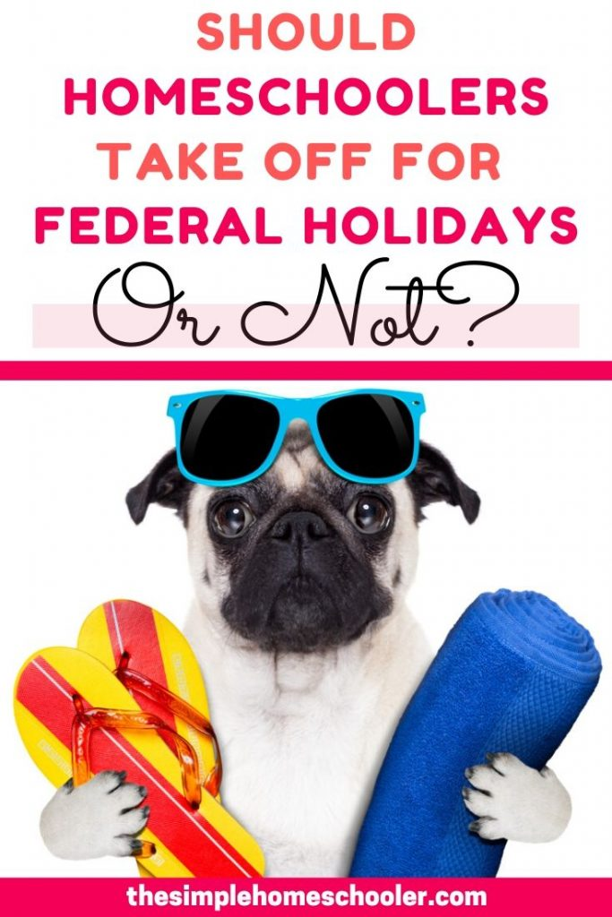 President's Day, Memorial Day,Labor Day, Veterans Day, Martin Luther King Jr. Day Columbus Day - Should you homeschool on these federal holidays? If you are a new homeschool family, you may have no idea! This post will walk you through the pros and cons, share what my homeschool does for federal holidays and give you some fresh ideas and perspectives you may have never thought of!
