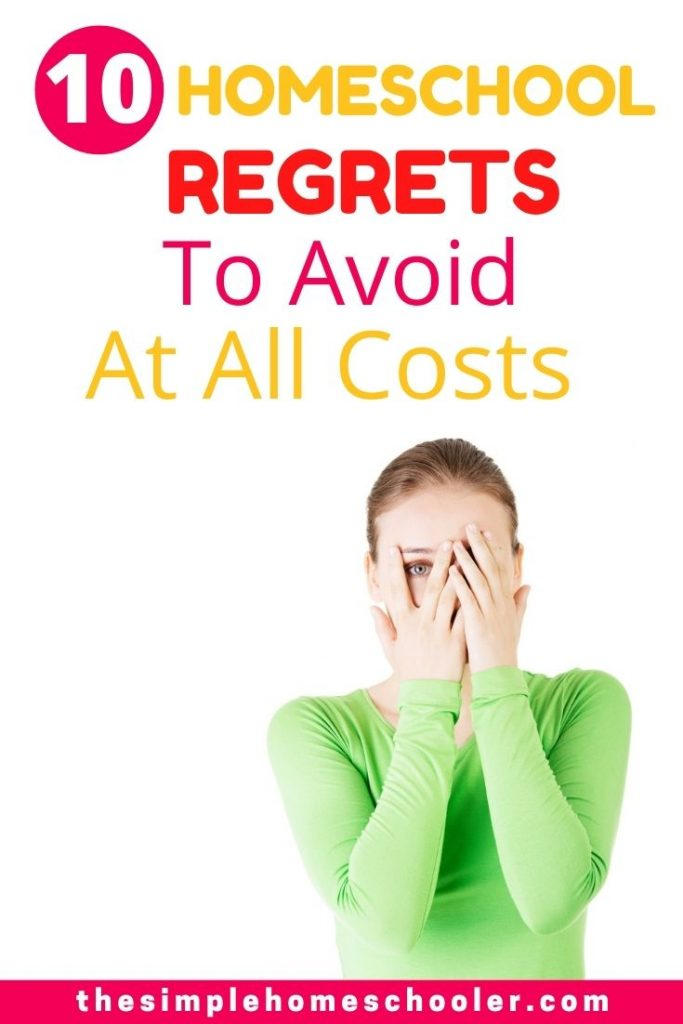 10 Homeschool Regrets to Avoid At All Costs
